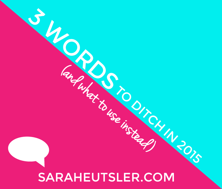 3 Words to Ditch in 2015 (and What to Use Instead)